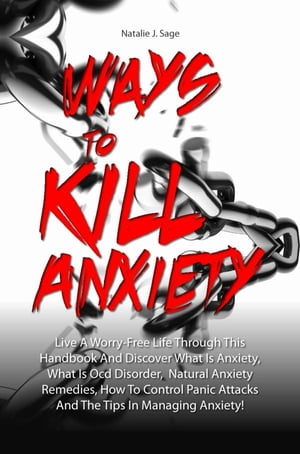 Ways To Kill Anxiety Live A Worry-Free Life Through This Handbook And Discover What Is Anxiety,  What Is Ocd Disorder,  Natural Anxiety Remedies,  How To