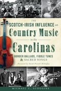 The Scotch-Irish Influence on Country Music in the Carolinas: Border Ballads, Fiddle Tunes and Sacred Songs b6c782fa-5022-433f-9f3f-61d5571d5c20