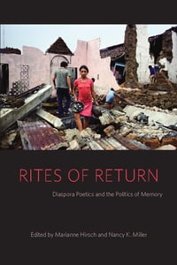 Rites of Return: Diaspora Poetics and the Politics of Memory