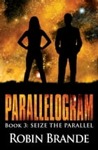 Parallelogram 3: Book 3: Seize the Parallel by Robin Brande