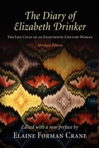 The Diary of Elizabeth Drinker: The Life Cycle of an Eighteenth-Century Woman by Elaine Forman Crane