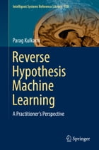 Reverse Hypothesis Machine Learning: A Practitioner's Perspective by Parag Kulkarni