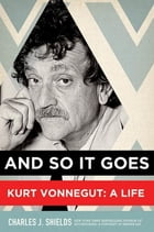 And So It Goes: Kurt Vonnegut: A Life by Charles J. Shields