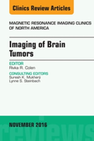 Imaging of Brain Tumors,  An Issue of Magnetic Resonance Imaging Clinics of North America,
