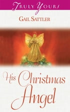 His Christmas Angel by Gail Sattler