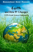 Earth and How It Changes: Fifth Grade Science Experiments by Thomas Bell