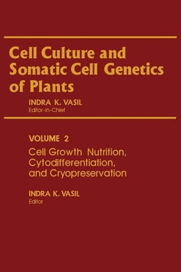 Book Cell Growth, Nutrition, Cytodifferentiation, and Cryopreservation by Vasil, Indra