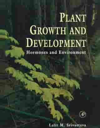 Plant Growth and Development: Hormones and Environment by Lalit M. Srivastava
