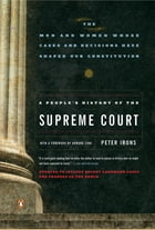 A People's History of the Supreme Court: The Men and Women Whose Cases and Decisions Have Shaped…