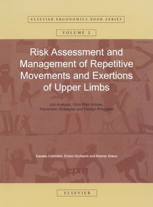 Risk Assessment and Management of Repetitive Movements and Exertions of Upper Limbs Job Analysis, Ocra Risk Indicies, Prevention Strategies and Design