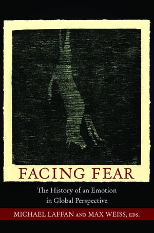 Facing Fear The History of an Emotion in Global Perspective