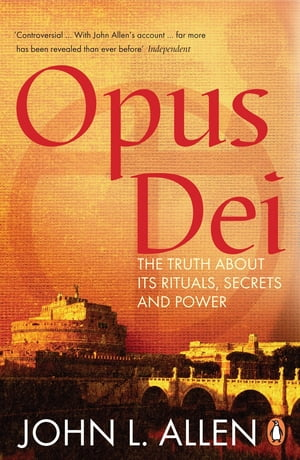 Opus Dei The Truth About its Rituals,  Secrets and Power
