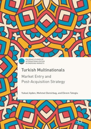 Turkish Multinationals: Market Entry and Post-Acquisition Strategy
