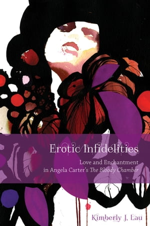 Erotic Infidelities Love and Enchantment in Angela Carter's The Bloody Chamber
