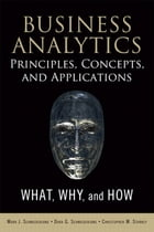 Business Analytics Principles, Concepts, and Applications: What, Why, and How by Marc J. Schniederjans