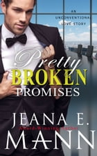 Pretty Broken Promises: An Unconventional Love Story by Jeana E. Mann