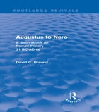 Augustus to Nero (Routledge Revivals): A Sourcebook on Roman History, 31 BC-AD 68