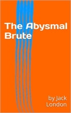 The Abysmal Brute by by Jack London