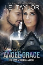 Angel Grace: The Ryan Chronicles Book 1 by J.E. Taylor