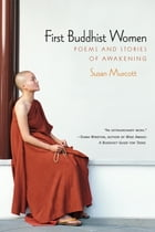 First Buddhist Women: Poems and Stories of Awakening by Susan Murcott