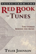 Tales from the Red Book of Tunes: The Stories Behind the Music by Tyler Johnson