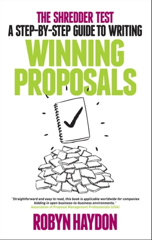 The Shredder Test: a step-by-step guide to writing winning proposals by Robyn Haydon