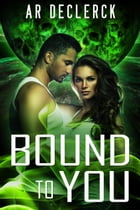 Bound to You by AR DeClerck