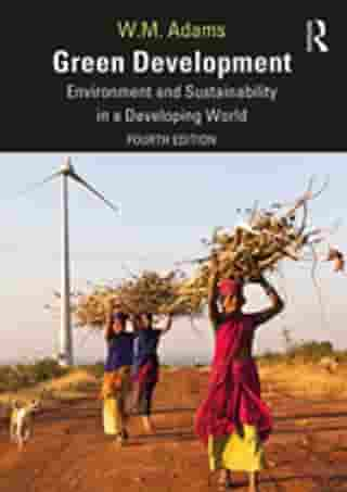 Green Development: Environment and Sustainability in a Developing World by Bill Adams