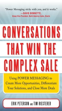 Conversations That Win the Complex Sale: Using Power Messaging to Create More Opportunities…