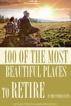 100 of the Most Beautiful Places to Retire In the United States by alex trostanetskiy
