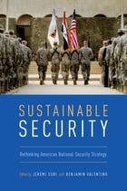 Sustainable Security: Rethinking American National Security Strategy by Jeremi Suri
