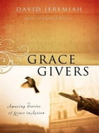 Grace Givers: Amazing Stories of Grace in Action by David Jeremiah