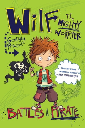 Wilf the Mighty Worrier: Battles a Pirate by Georgia Pritchett