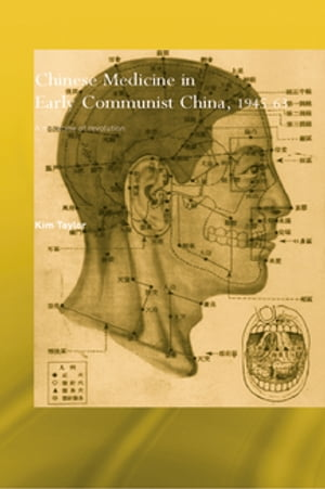 Chinese Medicine in Early Communist China,  1945-1963 A Medicine of Revolution