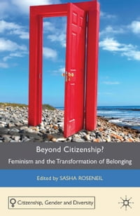 Beyond Citizenship?: Feminism and the Transformation of Belonging