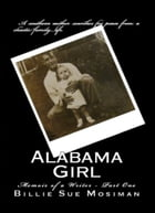 ALABAMA GIRL-Memoir of a Writer-Part 1 by Billie Sue Mosiman