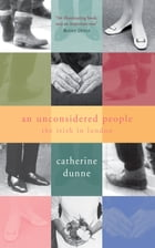 An Unconsidered People: The Irish in London by Catherine Dunne