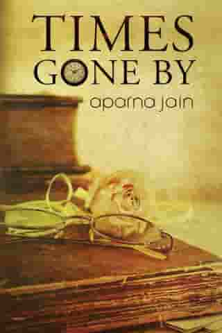 Times Gone By by Aparna Jain