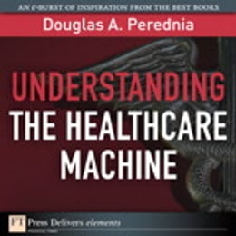 Book Understanding the Healthcare Machine by Douglas A. Perednia