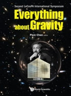 Everything about Gravity: Proceedings of the Second LeCosPA International Symposium by Pisin Chen