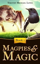 Magpies and Magic by Timothy Michael Lewis