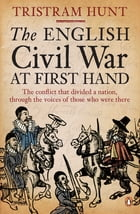 The English Civil War At First Hand by Tristram Hunt