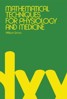 Book Mathematical Techniques For Physiology and Medicine by Simon, William