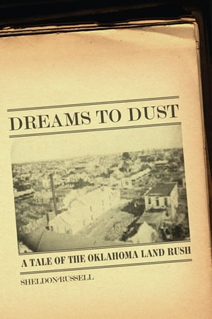 Dreams to Dust A Tale of the Oklahoma Land Rush