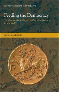 Feeding the Democracy: The Athenian Grain Supply in the Fifth and Fourth Centuries BC