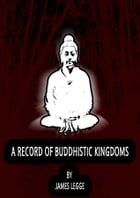 A Record Of Buddhistic Kingdoms by JAMES LEGGE