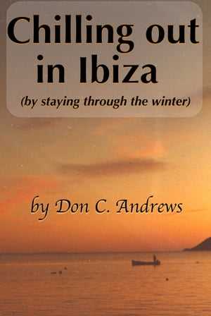Chilling Out In Ibiza (By Staying Through The Winter) by Don C Andrews