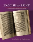 English in Print from Caxton to Shakespeare to Milton by Valerie Hotchkiss