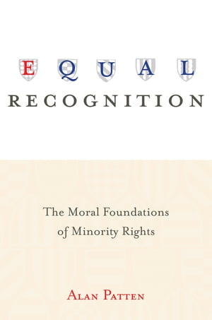 Equal Recognition The Moral Foundations of Minority Rights