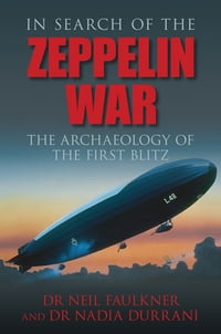 In Search of the Zeppelin War: The Archaeology of the First Blitz